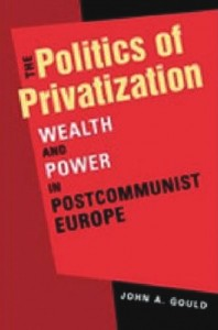 The Politics of Privatization: Wealth and Power in Post-communist Europe cover