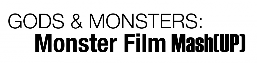 Gods & Monsters: Monster Film Mash(UP)