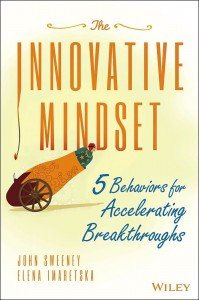 The Innovative Mindset: 5 Behaviors for Accelerating Breakthroughs