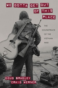 We Gotta Get Out of This Place: Soundtrack of the Vietnam War